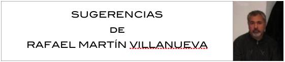 Sugerencias de Rafael Martín Villanueva