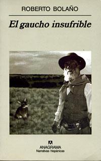 El gaucho insufrible de Roberto Bolaño