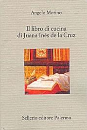 Angelo Morino Il libro di cucina di Juana Inés de la Cruz