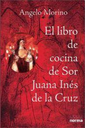 El Libro de Cocina de Sor Juana Ines de la Cruz de Angelo Morino