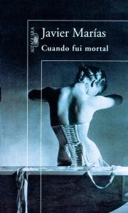 Cuando fui mortal - Javier Marías